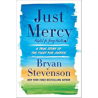 Just Mercy Adapted for Young Adults  A True Story of the Fight for Justice by Bryan Stevenson