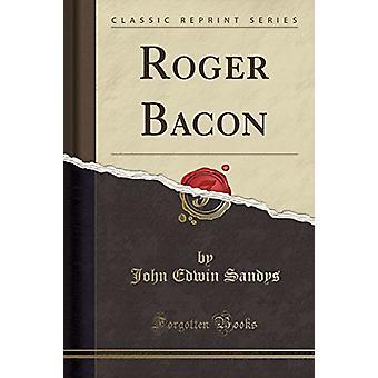 Roger Bacon (Classic Reprint) by John Edwin Sandys - 9781333806071 Bo