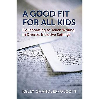 A Good Fit for All Kids - Collaborating to Teach Writing in Diverse -