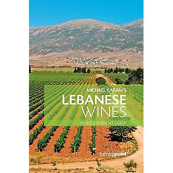 Lebanese Wines - An Independant Guide by Michael Karam - 9789953025209
