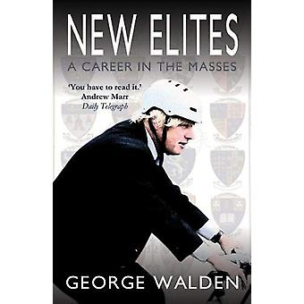 New Elites - A Career in the Masses by George Walden - 9781783341788 B