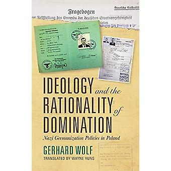 Ideology and the Rationality of Domination - Nazi Germanization Polici