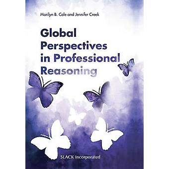 Global Perspectives in Professional Reasoning by Cole & Marilyn B.Creek & Jennifer