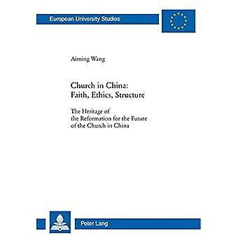 Kirkko Kiinassa: Usko, etiikka, rakenne: Uskonnoitus kirkon tulevaisuutta varten Kiinassa...