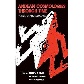 Andean Cosmologies kautta ajan - Sinnikkyys ja ilmestyminen Robert