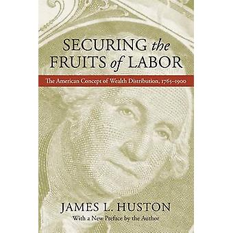 Securing the Fruits of Labor - The American Concept of Wealth Distribu