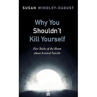 Why You Shouldn't Kill Yourself by Susan Windley-Daoust - 97814982914