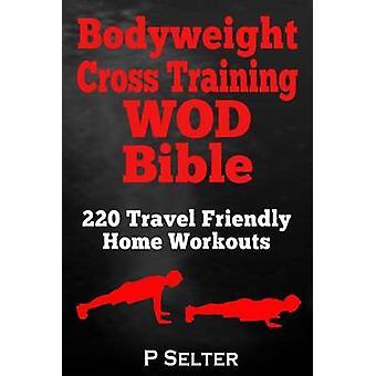 Bodyweight Cross Training Wod Bible - 220 Travel Friendly Home Workout