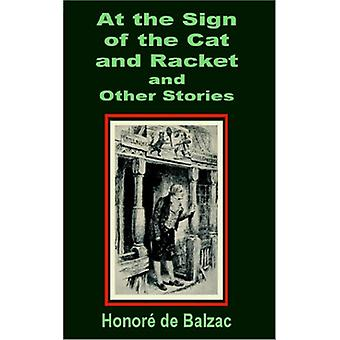 At the Sign of the Cat and Racket and Other Stories by Honore De Balz