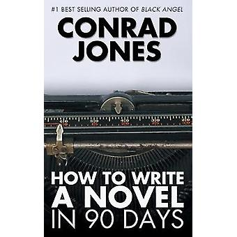 How to Write a Novel in 90 Days by Conrad Jones - 9781783333370 Book