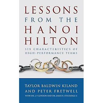 Lessons from the Hanoi Hilton by Taylor Baldwin KilandPeter Fretwell