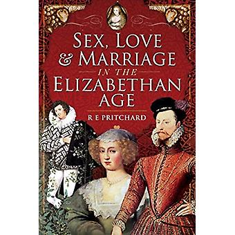 Sex Love and Marriage in the Elizabethan Age par R E Pritchard