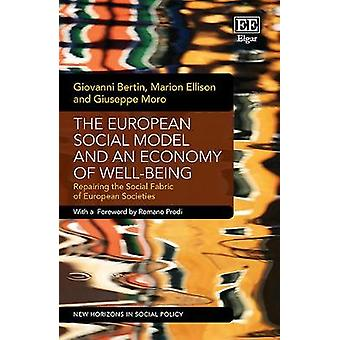 The European Social Model and an Economy of Wellbeing Repairing the Social Fabric of European Societies New Horizons in Social Policy series