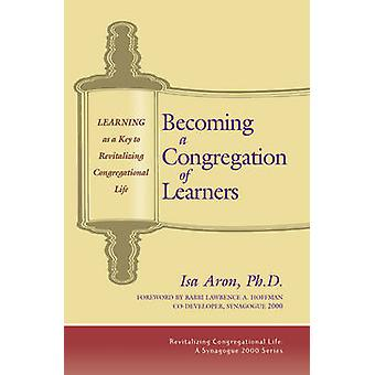 Becoming a Congregation of Learners  Learning as a Key to Revitalising Congregational Life by Isa Aron