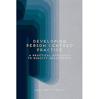 Developing PersonCentred Practice  A Practical Approach to Quality Healthcare by HewittTaylor & Jaqui