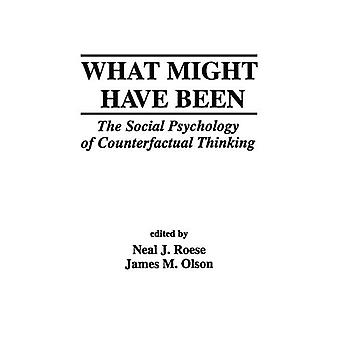 What Might Have Been The Social Psychology of Counterfactual Thinking