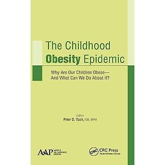 The Childhood Obesity Epidemic Why Are Our Children ObeseAnd What Can We Do About It