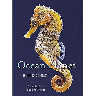 Ocean Planet  Animals of the Sea and Shore by Ben Rothery