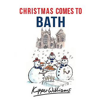 Christmas Comes to Bath by Kipper Williams - 9781445663524 Book
