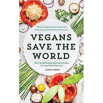 Vegans Save the World - Plant-Based Recipes and Inspired Ideas for Eve