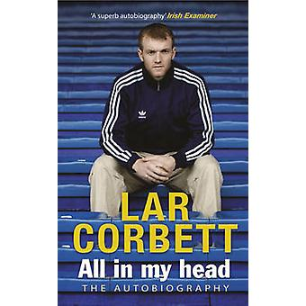 All In My Head - The Autobiography by Lar Corbett - 9781848271470 Book