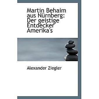 Martin Behaim aus Nrnberg: Der geistige Entdecker Amerika