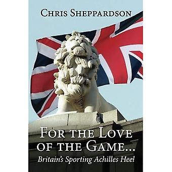 For the Love of the Game...: Britain's Sporting Achilles Heel