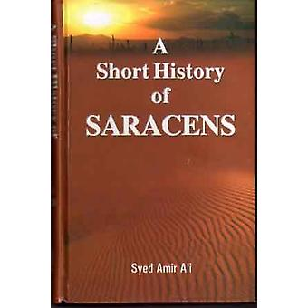 A Short History of the Saracens - Being a Concise Account of the Rise