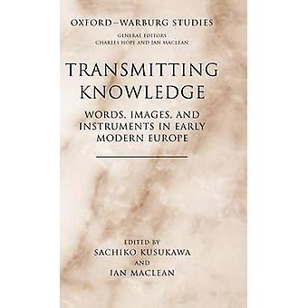 Transmitting Knowledge Words Images and Instruments in Early Modern Europe by Kusukawa & Sachiko