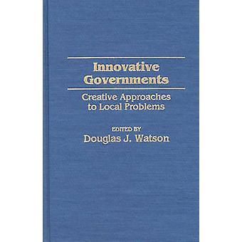 Innovative Regierungen kreative Ansätze für lokale Probleme durch Watson & Douglas J.