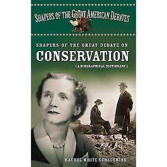 Shapers of the Great Debate on Conservation A Biographical Dictionary by White & Rachel