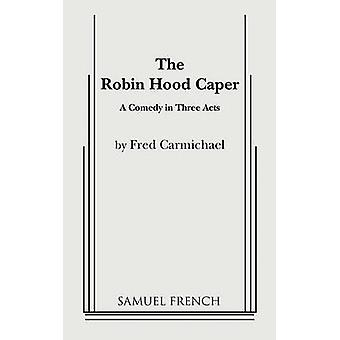 The Robin Hood Caper by Carmichael & Fred