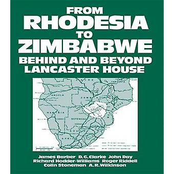 From Rhodesia to Zimbabwe Behind and Beyond Lancaster House by MorrisJones & W. H.
