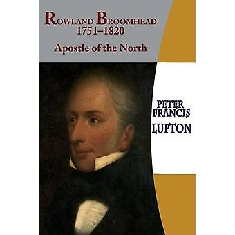 Rowland Broomhead 17511820. Apostle of the North by Lupton & Peter Francis