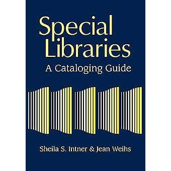 Special Libraries A Cataloging Guide by Intner & Sheila