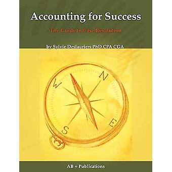 Accounting for Success The Guide to Case Resolution by Deslauriers & Sylvie