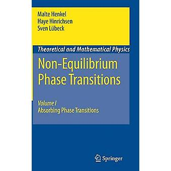 NonEquilibrium Phase Transitions  Volume 1 Absorbing Phase Transitions by Malte Henkel & Haye Hinrichsen & Sven L beck