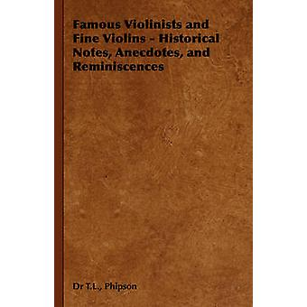 Famous Violinists and Fine Violins  Historical Notes Anecdotes and Reminiscences by Phipson & T. L.