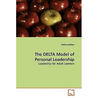 The DELTA Model of Personal Leadership by Mahan & Melissa