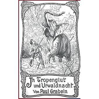 In Tropenglut Und Urwaldnacht von & Paul Grabein