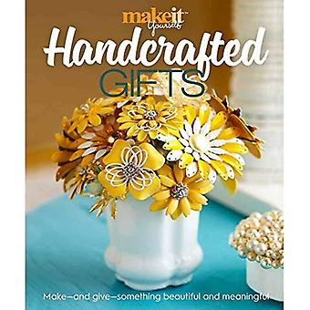 Handcrafted Gifts: Make - And Give - Something Beautiful and Meaningful