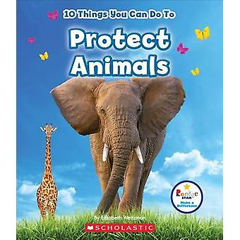 10 Things You Can Do to Protect Animals by Elizabeth Weitzman - 97805