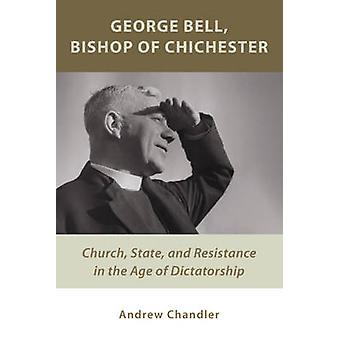 George Bell - Bishop of Chichester - Church - State - and Resistance i