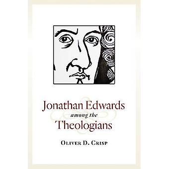 Jonathan Edwards Among the Theologians by Oliver D. Crisp - 978080287