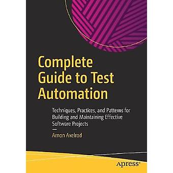Complete Guide to Test Automation - Techniques - Practices - and Patte