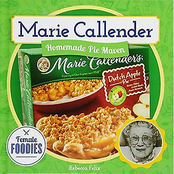 Marie Callender - Homemade Pie Maven by Rebecca Felix - 9781532112652
