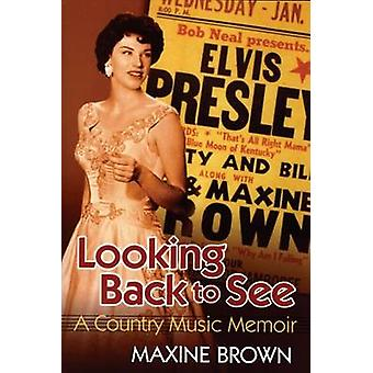 Looking Back to See - A Country Music Memoir by Maxine Brown - 9781557