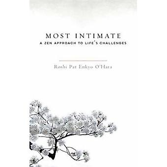 Most Intimate - A Zen Approach to Life's Challenges by Roshi Pat Enkyo