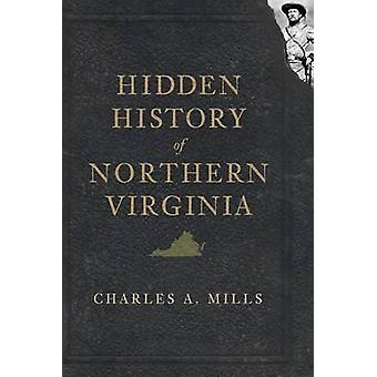 Hidden History of Northern Virginia by Charles A Mills - 978159629831