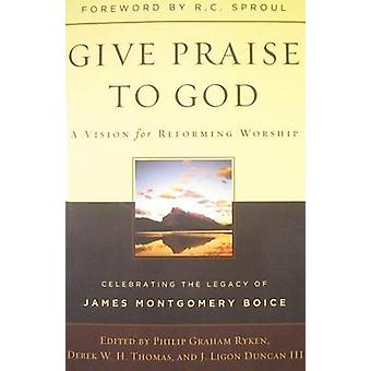 Give Praise to God - A Vision for Reforming Worship - Celebrating the L